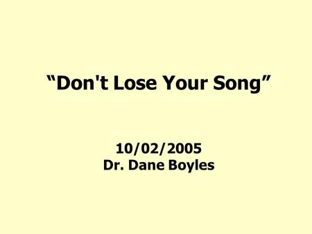 """Don't Lose Your Song"" 10/02/2005 Dr. Dane Boyles."