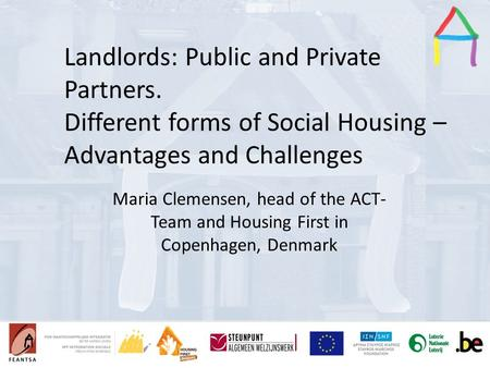 Presentation Title Speaker's name Presentation title Speaker's name Landlords: Public and Private Partners. Different forms of Social Housing – Advantages.