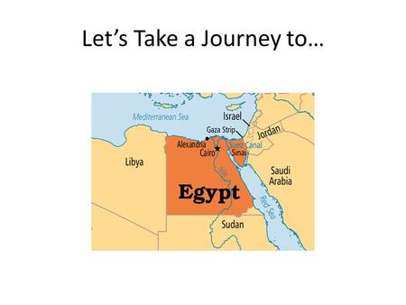 Let's Take a Journey to…. Egypt's Climate There are only two seasons, Summer and Winter (May-Oct.) HOT!!! Summer Range from 7°C at night to 43°C during.