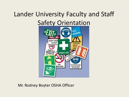 Lander University Faculty and Staff Safety Orientation Mr. Rodney Boyter OSHA Officer.