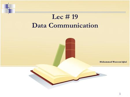 1 Lec # 19 Data Communication Muhammad Waseem Iqbal.
