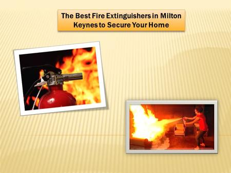 The Best Fire Extinguishers in Milton Keynes to Secure Your Home.