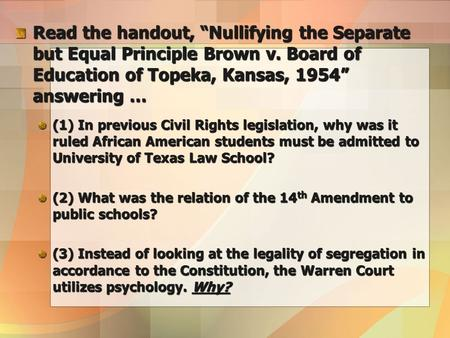 "Read the handout, ""Nullifying the Separate but Equal Principle Brown v. Board of Education of Topeka, Kansas, 1954"" answering … (1) In previous Civil Rights."