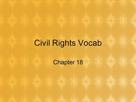 Civil Rights Vocab Chapter 18. De Jure Segregation Segregation based on the law Practiced in the South (Jim Crow Laws)