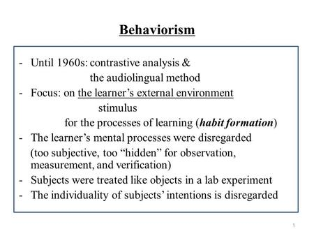 Behaviorism -Until 1960s: contrastive analysis & the audiolingual method -Focus: on the learner's external environment stimulus for the processes of learning.
