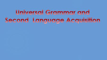  Introduction  Former Theories  Universal Grammar (UG) Theory  Nativism and UG  Chomskyan View of Language  Generative Linguistic Theory  How does.