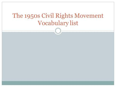 The 1950s Civil Rights Movement Vocabulary list. Civil Rights Definition: The rights that every person should have regardless of his or her sex, race,
