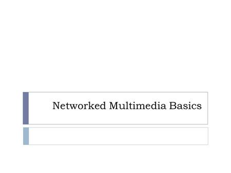Networked Multimedia Basics. Network Characteristics.