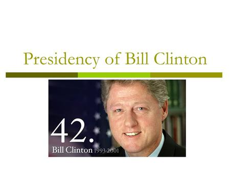 Presidency of Bill Clinton. Election of 1992 1st Budget Health Care Reform  Limited federal spending, increase income taxes 40% on the richest Americans,