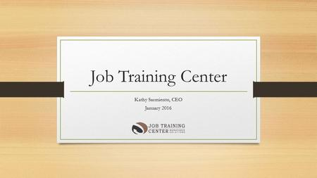 Job Training Center Kathy Sarmiento, CEO January 2016.