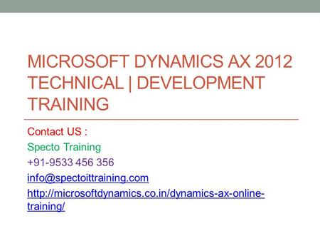 MICROSOFT DYNAMICS AX 2012 TECHNICAL | DEVELOPMENT TRAINING Contact US : Specto Training +91-9533 456 356