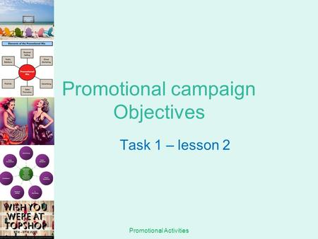 Promotional Activities Promotional campaign Objectives Task 1 – lesson 2.