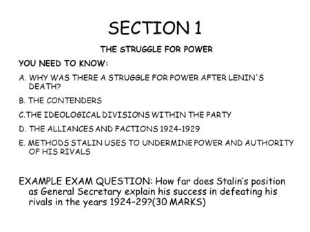 SECTION 1 THE STRUGGLE FOR POWER YOU NEED TO KNOW: A. WHY WAS THERE A STRUGGLE FOR POWER AFTER LENIN'S DEATH? B. THE CONTENDERS C.THE IDEOLOGICAL DIVISIONS.