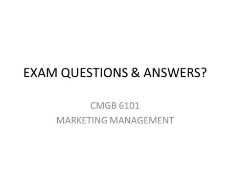 EXAM QUESTIONS & ANSWERS? CMGB 6101 MARKETING MANAGEMENT.