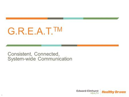 G.R.E.A.T. TM Consistent, Connected, System-wide Communication 1.