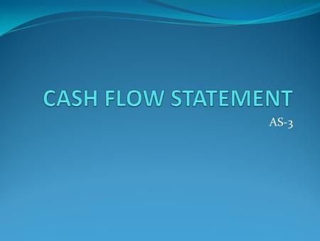 AS-3. Meaning of Cash flow Statement Cash is the nerve centre around which business activities flow. The profit figure shown in the profit & loss statement.