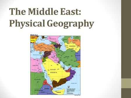 "The Middle East: Physical Geography. The Crossroads of Civilization The Middle East is called the ""Crossroads of Civilization"" b/c… The Middle East is."