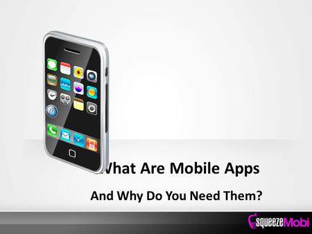 What Are Mobile Apps And Why Do You Need Them?. What Are Mobile Apps, and Why Do You Need Them? Mobile marketing is different from marketing to PC users.