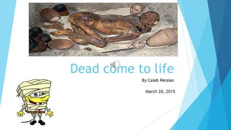 Dead come to life By Caleb Perales March 20, 2015.