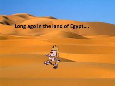 Long ago in the land of Egypt….. Alu And The Three Mummies.
