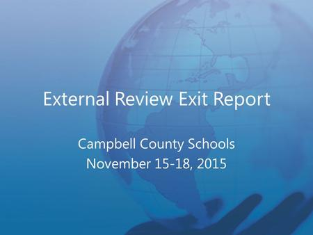 External Review Exit Report Campbell County Schools November 15-18, 2015.