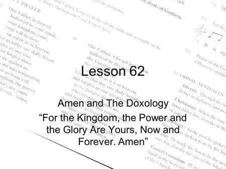 "Lesson 62 Amen and The Doxology ""For the Kingdom, the Power and the Glory Are Yours, Now and Forever. Amen"""