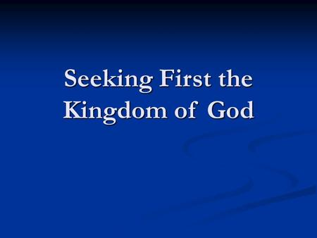 Seeking First the Kingdom of God. Problems facing God's people: Sins of the flesh Sins of the flesh Galatians 5:24 …those who are Christ's have crucified.