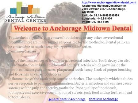 Anchorage Midtown Dental Center 2805 Dawson Ste. 102 Anchorage, AK 99503 Latitude: 61.19486999999999 Longitude:
