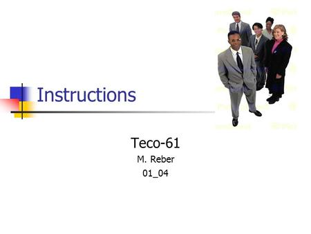 Instructions Teco-61 M. Reber 01_04. What are instructions? A form of writing that tells/teaches readers how to do something: create a product perform.
