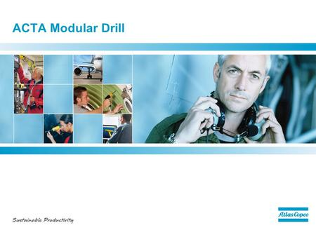ACTA Modular Drill. 2 ACTA Modular Drill series - About the new modular drill – the LBV16M The Atlas Copco modular drill is designed with operator ergonomics.
