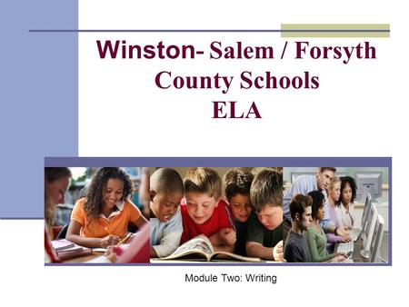 Winston - Salem / Forsyth County Schools ELA Module Two: Writing.