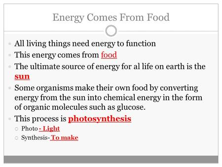 Energy Comes From Food All living things need energy to function This energy comes from food The ultimate source of energy for al life on earth is the.