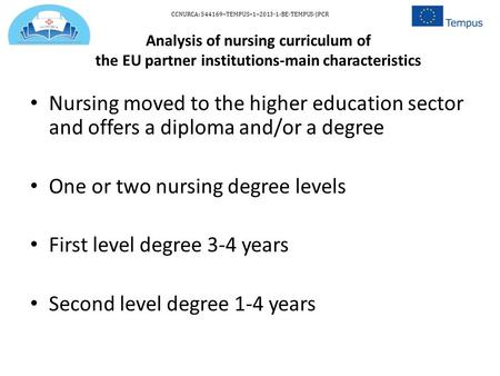 Analysis of nursing curriculum of the EU partner institutions-main characteristics Nursing moved to the higher education sector and offers a diploma and/or.