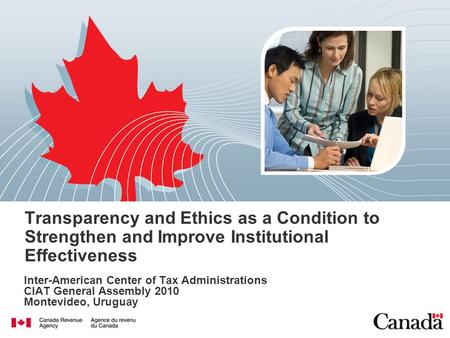 Transparency and Ethics as a Condition to Strengthen and Improve Institutional Effectiveness Inter-American Center of Tax Administrations CIAT General.