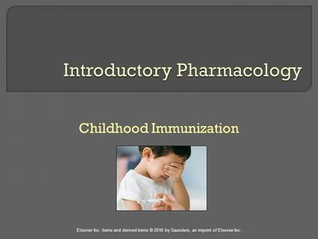 Elsevier Inc. items and derived items © 2010 by Saunders, an imprint of Elsevier Inc. Childhood Immunization.