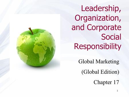 1 Leadership, Organization, and Corporate Social Responsibility Global Marketing (Global Edition) Chapter 17.