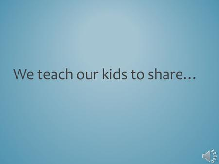 We teach our kids to share… But sometimes they share more than they should…