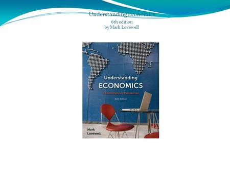 Understanding Economics 6th edition by Mark Lovewell.