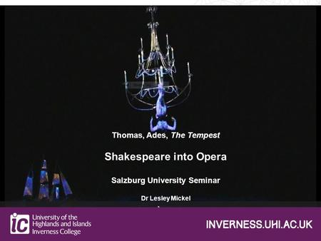 Thomas, Ades, The Tempest Shakespeare into Opera Salzburg University Seminar Dr Lesley Mickel.