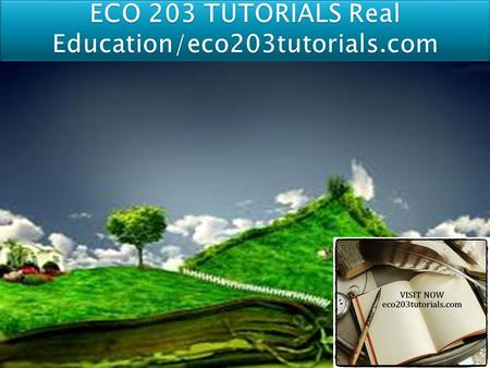 ECO 203 Entire Course (Ash Course) FOR MORE CLASSES VISIT www.eco203tutorials.com ECO 203 Week 1 DQ 1 Economics Systems ECO 203 Week 1 DQ 2 Role of Government.