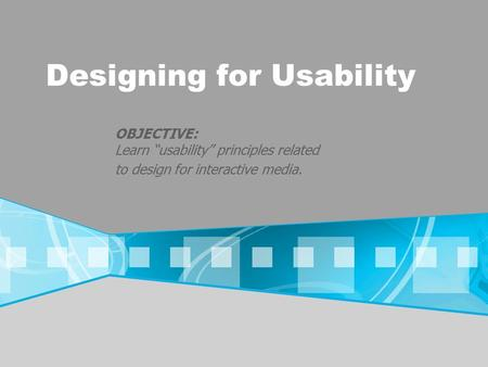 "Designing for Usability OBJECTIVE: Learn ""usability"" principles related to design for interactive media."