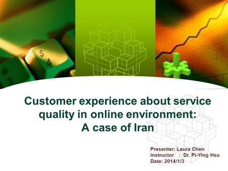 Customer experience about service quality in online environment: A case of Iran Presenter: Laura Chen Instructor : Dr. Pi-Ying Hsu Date: 2014/1/3.