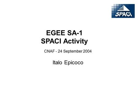 CNAF - 24 September 2004 EGEE SA-1 SPACI Activity Italo Epicoco.