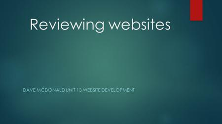 Reviewing websites DAVE MCDONALD UNIT 13 WEBSITE DEVELOPMENT.