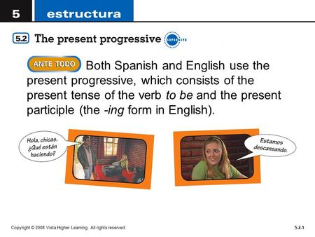 Copyright © 2008 Vista Higher Learning. All rights reserved.5.2-1 Both Spanish and English use the present progressive, which consists of the present tense.