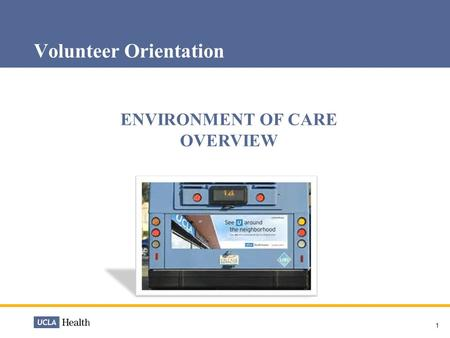 1 Volunteer Orientation ENVIRONMENT OF CARE OVERVIEW.