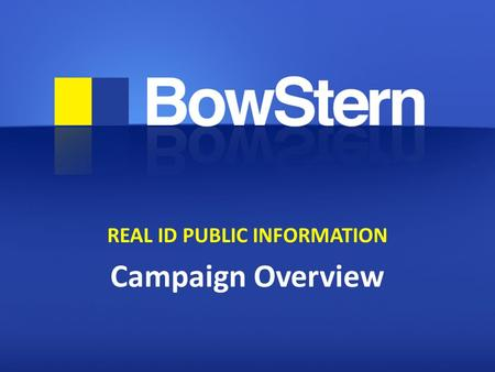 REAL ID PUBLIC INFORMATION Campaign Overview. AGENDA I.Preparation II.The Approach III.Creative Elements IV.Launch.