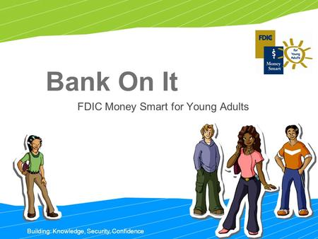 Bank On It FDIC Money Smart for Young Adults Building: Knowledge, Security, Confidence.