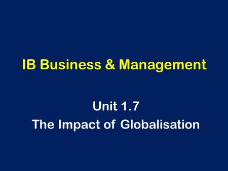 IB Business & Management Unit 1.7 The Impact of Globalisation.