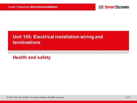 Level 1 Diploma in Electrical Installation © 2014 City and Guilds of London Institute. All rights reserved. 1 of 9 PowerPoint presentation Health and safety.